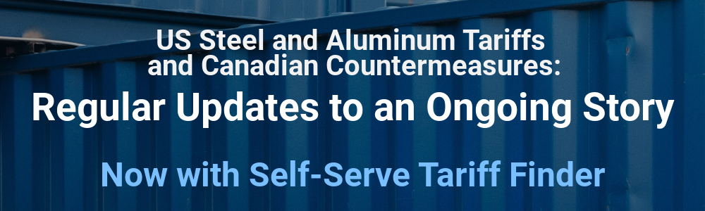 US Steel and Aluminum Tariffs and Canadian Countermeasures: Regular Updates to an Ongoing Story